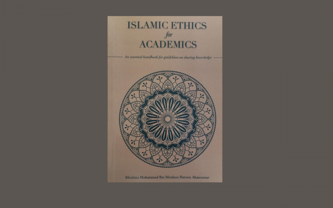 Book Review Islamic Ethics for Academics by Ml Muhammad Ibn Ml Haroon Abasoomar